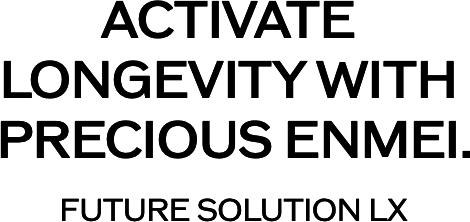 ACTIVATE LONGEVITY WITH PRECIOUS ENMEI. FUTURE SOLUTION LX